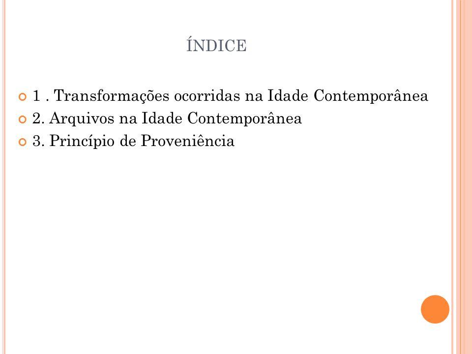 ÍNDICE 1. Transformações ocorridas na Idade Contemporânea 2. Arquivos na Idade Contemporânea 3. Princípio de Proveniência