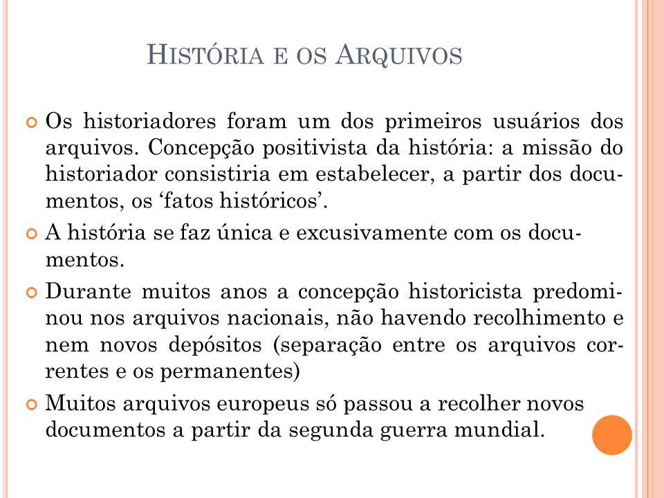 H ISTÓRIA E OS A RQUIVOS Os historiadores foram um dos primeiros usuários dos arquivos. Concepção positivista da história: a missão do historiador con