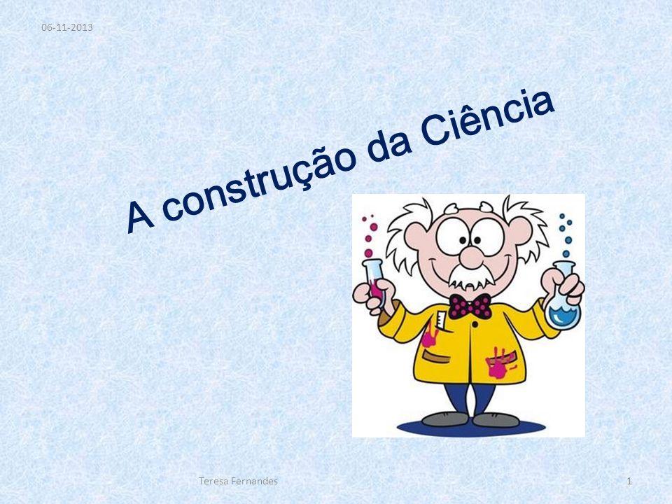 A Construção da Ciência A ciência utiliza, na produção de conhecimentos e como procedimento e forma de actuar, o método científico.