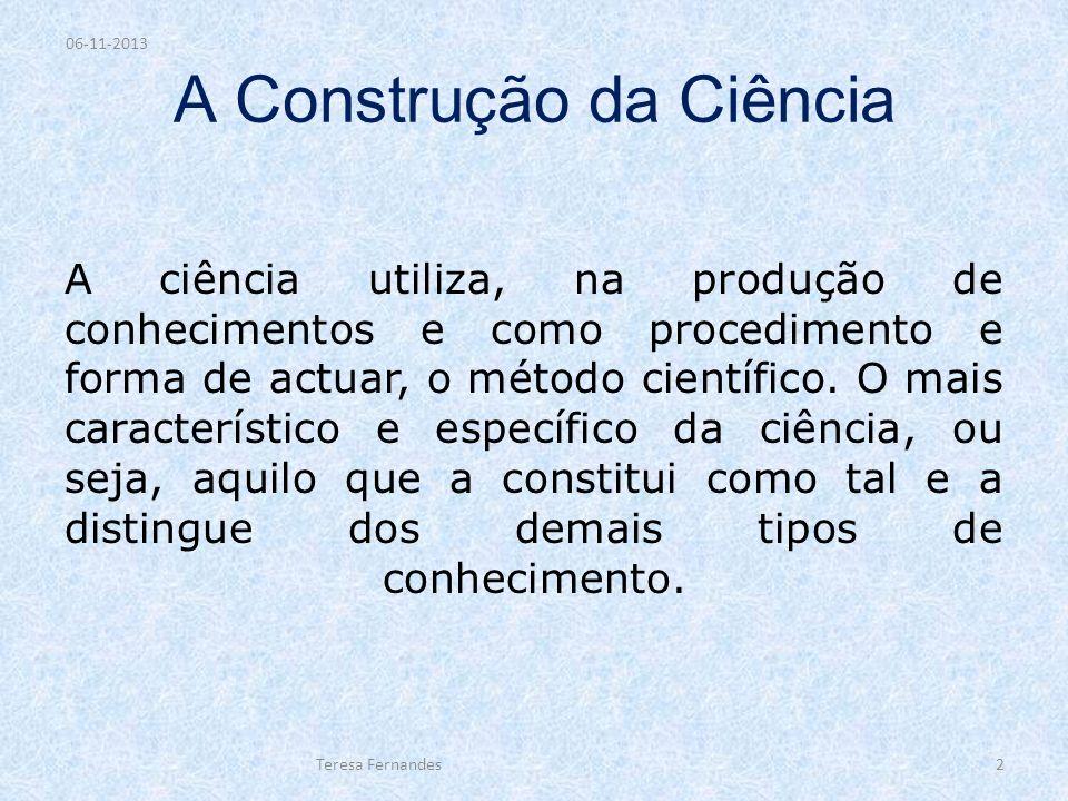 A Construção da Ciência A ciência utiliza, na produção de conhecimentos e como procedimento e forma de actuar, o método científico. O mais característ