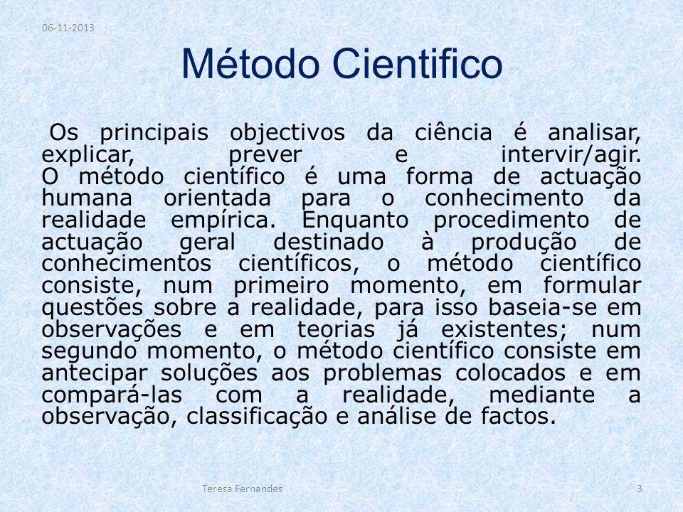 Método Cientifico Os principais objectivos da ciência é analisar, explicar, prever e intervir/agir. O método científico é uma forma de actuação humana