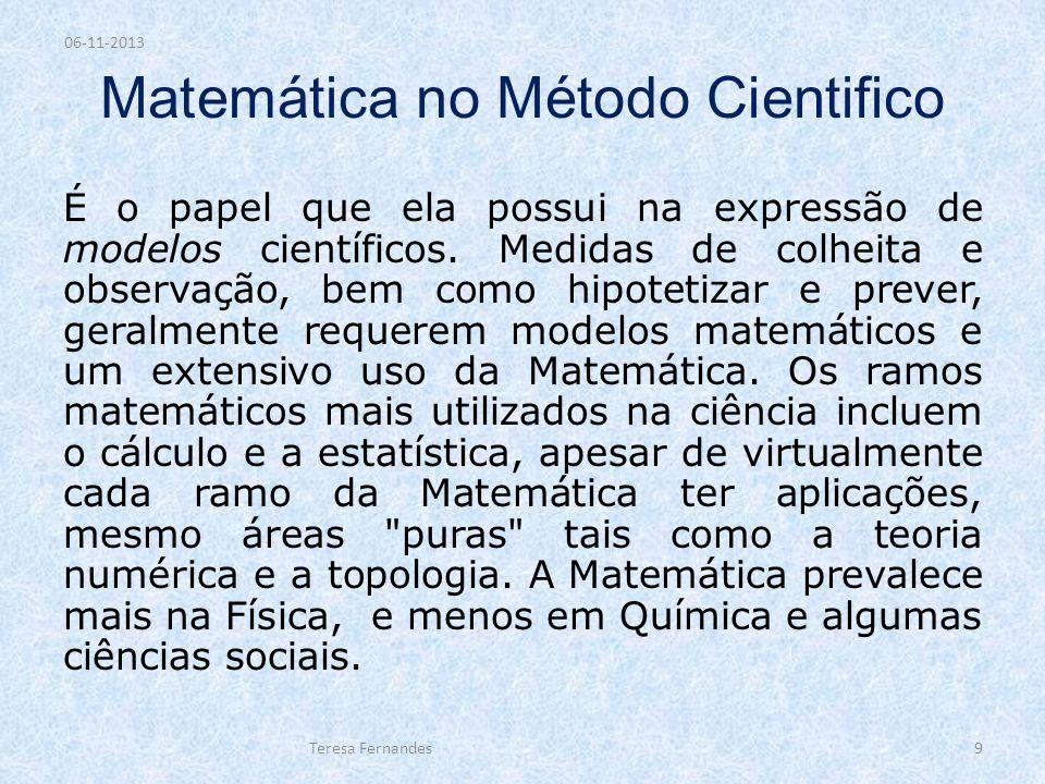 Matemática no Método Cientifico É o papel que ela possui na expressão de modelos científicos. Medidas de colheita e observação, bem como hipotetizar e