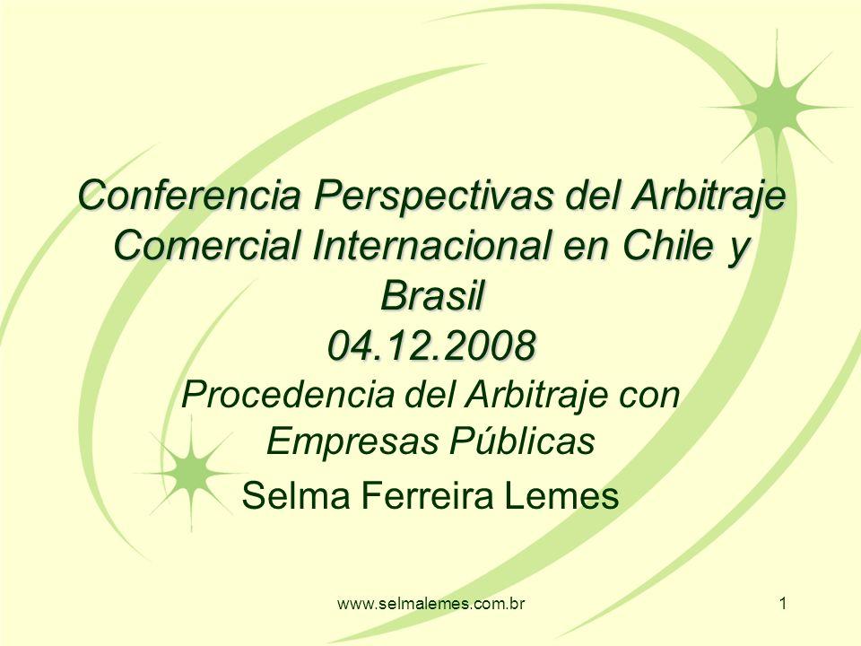 www.selmalemes.com.br1 Conferencia Perspectivas del Arbitraje Comercial Internacional en Chile y Brasil 04.12.2008 Procedencia del Arbitraje con Empresas Públicas Selma Ferreira Lemes
