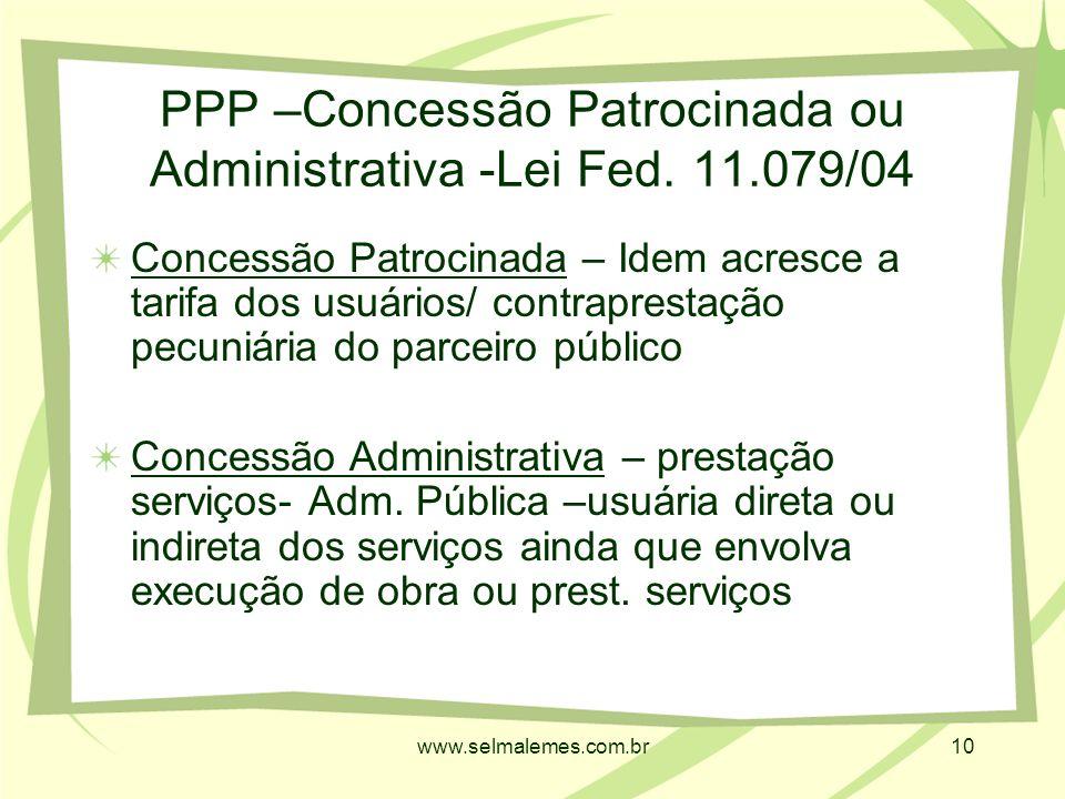 www.selmalemes.com.br10 PPP –Concessão Patrocinada ou Administrativa -Lei Fed.