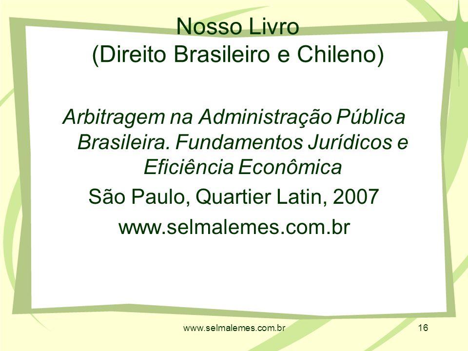 www.selmalemes.com.br16 Nosso Livro (Direito Brasileiro e Chileno) Arbitragem na Administração Pública Brasileira.