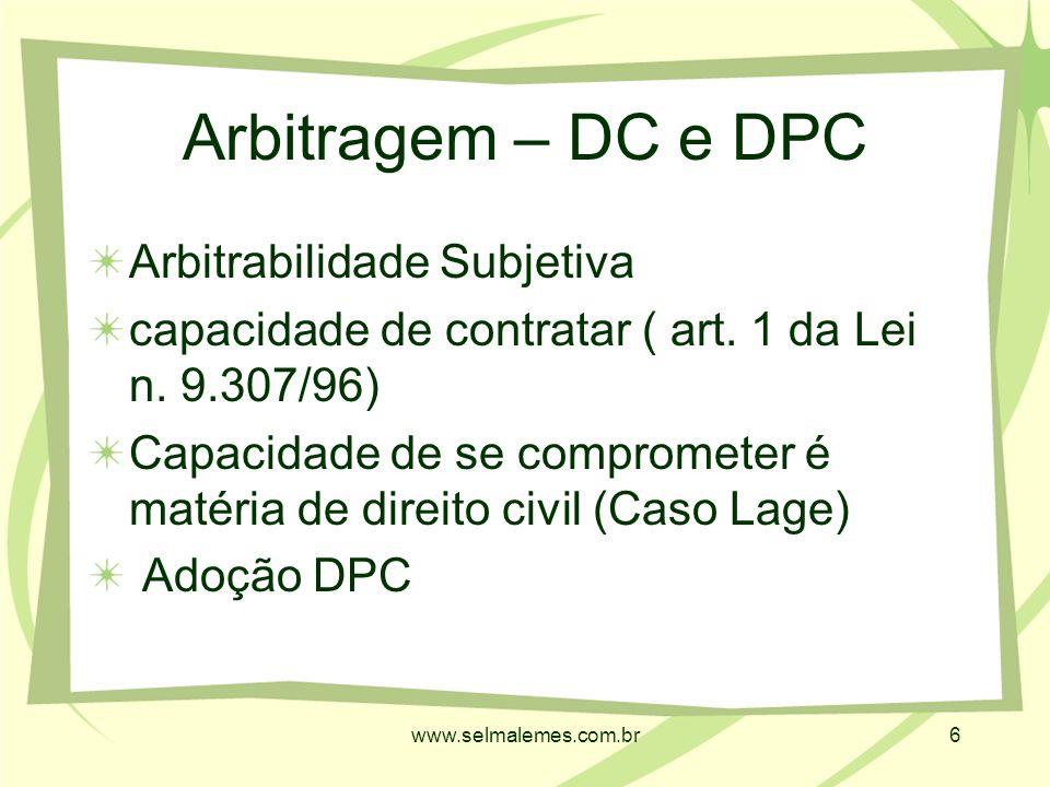 www.selmalemes.com.br6 Arbitragem – DC e DPC Arbitrabilidade Subjetiva capacidade de contratar ( art.