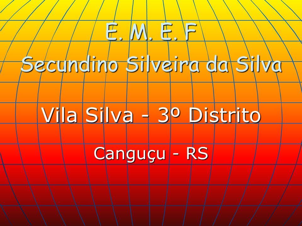 E. M. E. F Secundino Silveira da Silva Vila Silva - 3º Distrito Canguçu - RS