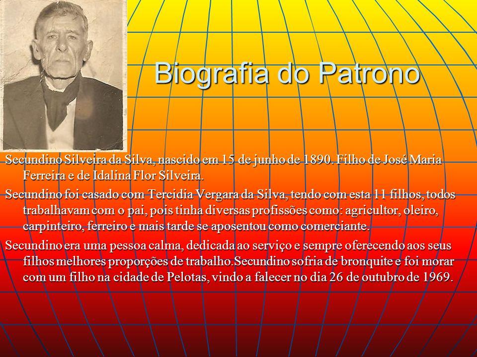 Biografia do Patrono Secundino Silveira da Silva, nascido em 15 de junho de 1890. Filho de José Maria Ferreira e de Idalina Flor Silveira. Secundino f