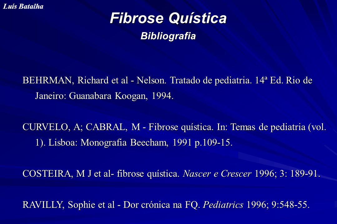Fibrose Quística Bibliografia Luís Batalha BEHRMAN, Richard et al - Nelson. Tratado de pediatria. 14ª Ed. Rio de Janeiro: Guanabara Koogan, 1994. CURV