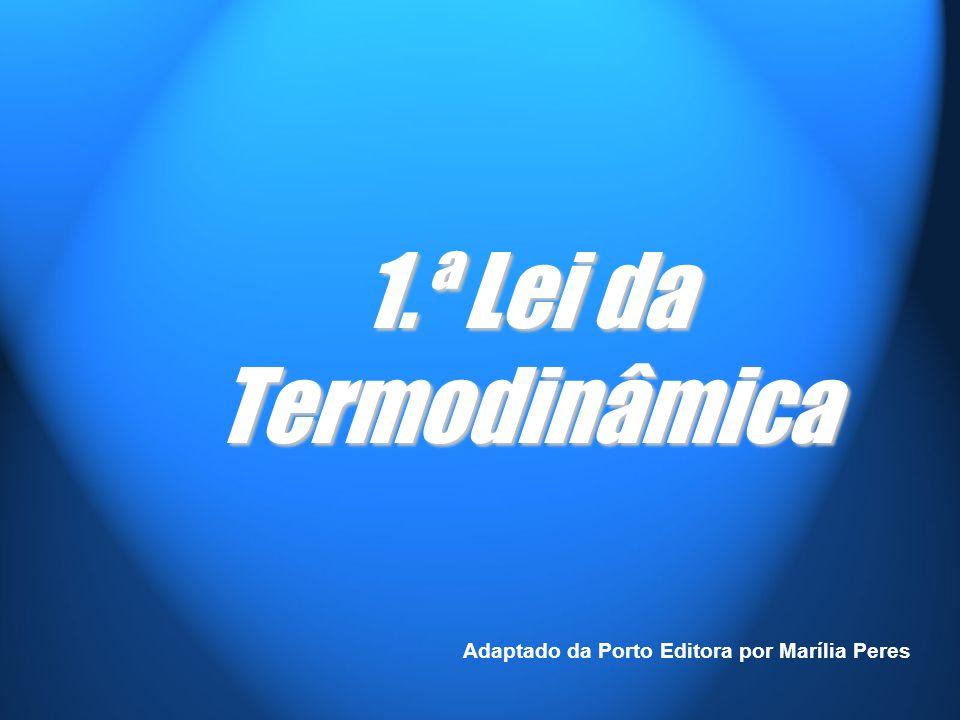 1.ª Lei da Termodinâmica Adaptado da Porto Editora por Marília Peres