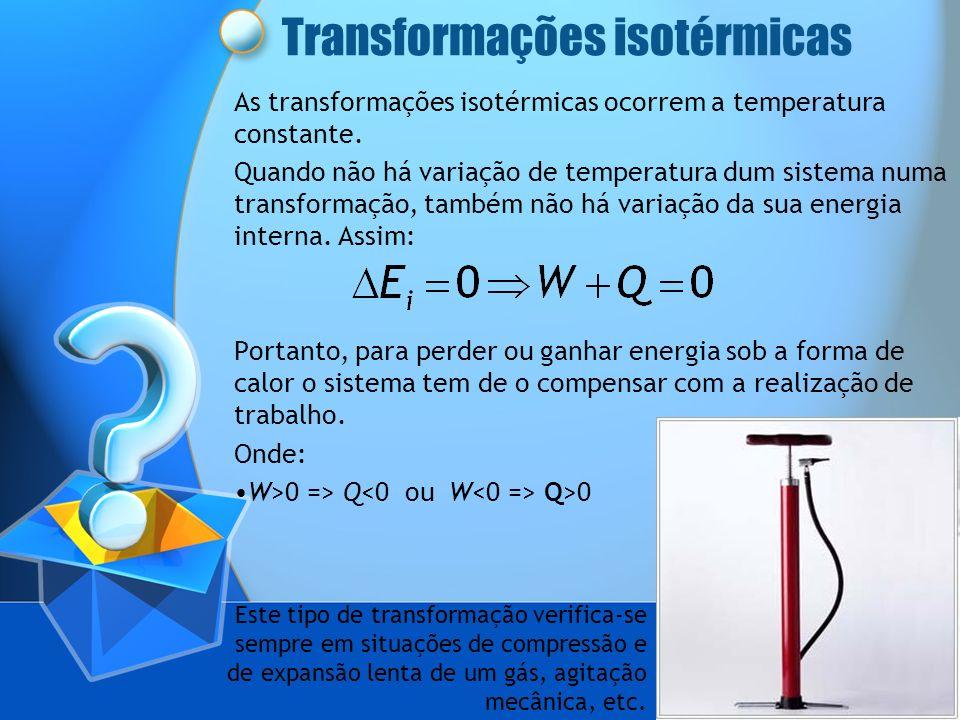 Transformações isotérmicas As transformações isotérmicas ocorrem a temperatura constante. Quando não há variação de temperatura dum sistema numa trans