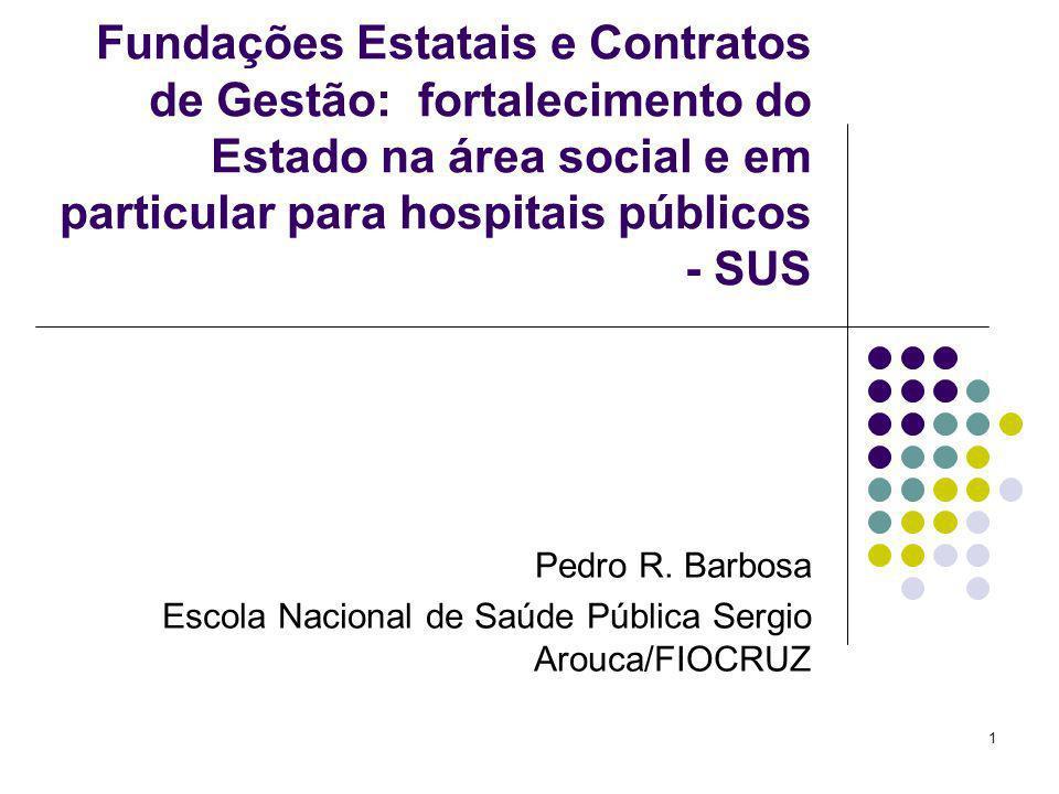 1 Fundações Estatais e Contratos de Gestão: fortalecimento do Estado na área social e em particular para hospitais públicos - SUS Pedro R. Barbosa Esc
