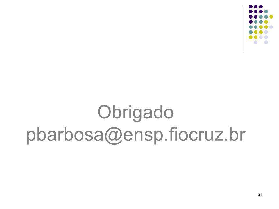 21 Obrigado pbarbosa@ensp.fiocruz.br