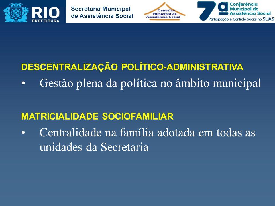 Secretaria Municipal de Assistência Social DESCENTRALIZAÇÃO POLÍTICO-ADMINISTRATIVA Gestão plena da política no âmbito municipal MATRICIALIDADE SOCIOF