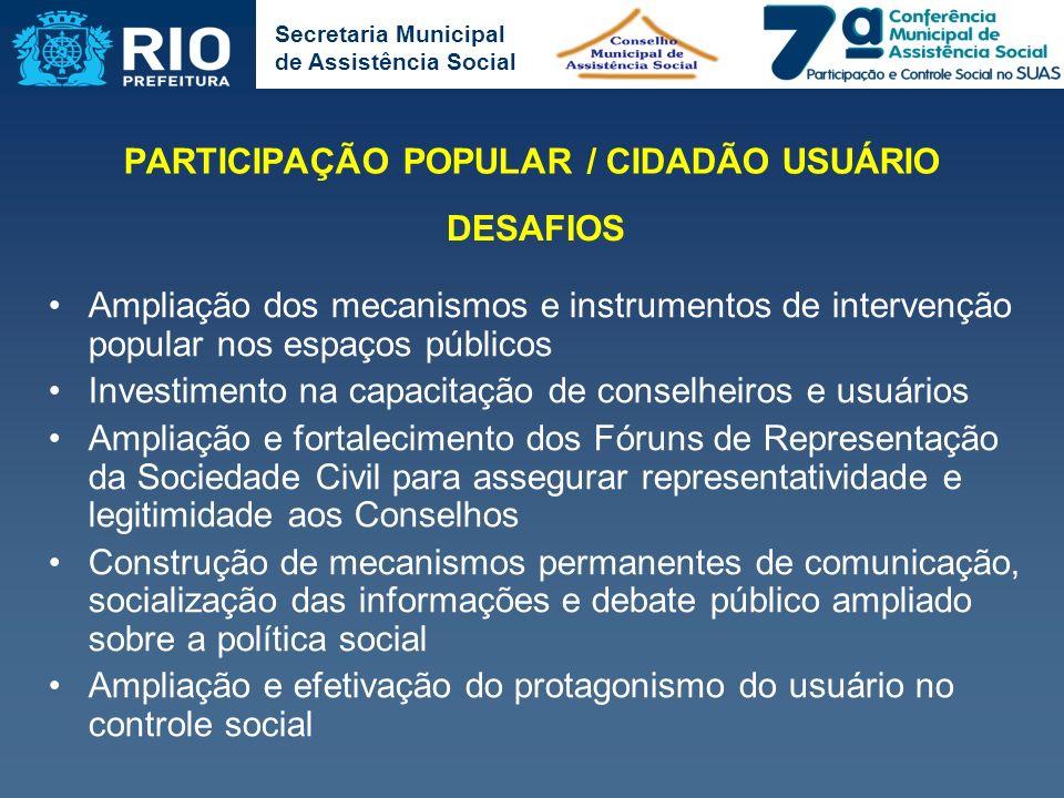 Secretaria Municipal de Assistência Social PARTICIPAÇÃO POPULAR / CIDADÃO USUÁRIO Ampliação dos mecanismos e instrumentos de intervenção popular nos e