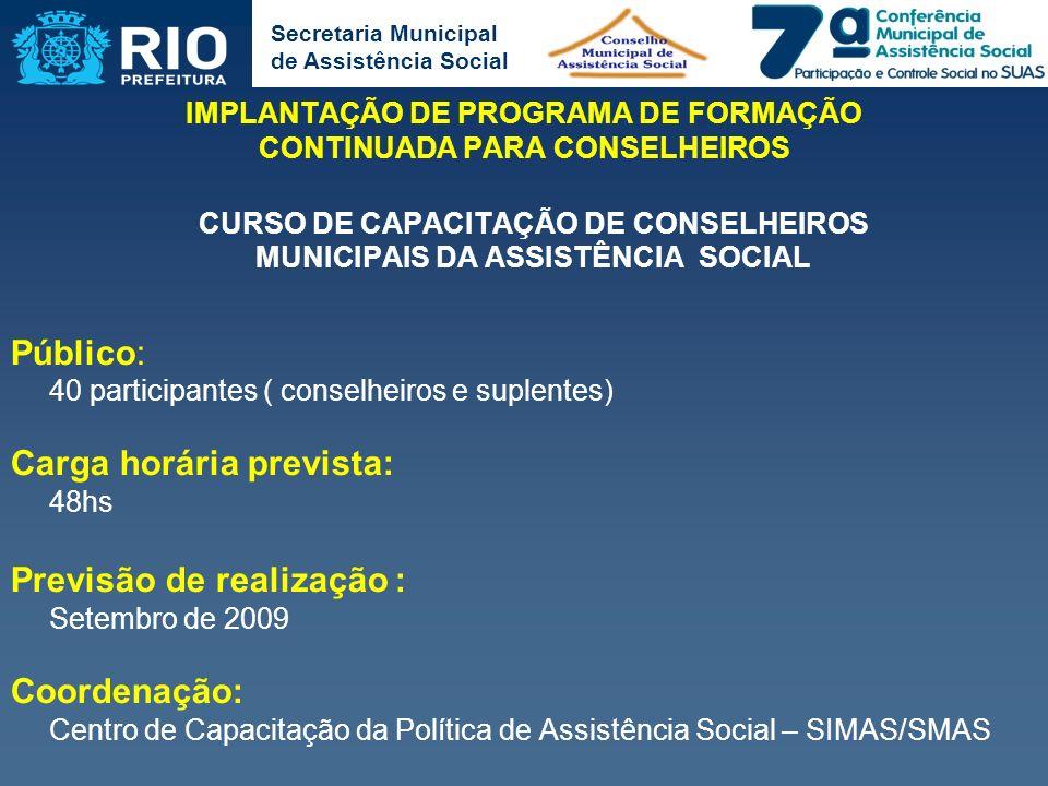 Secretaria Municipal de Assistência Social IMPLANTAÇÃO DE PROGRAMA DE FORMAÇÃO CONTINUADA PARA CONSELHEIROS CURSO DE CAPACITAÇÃO DE CONSELHEIROS MUNIC