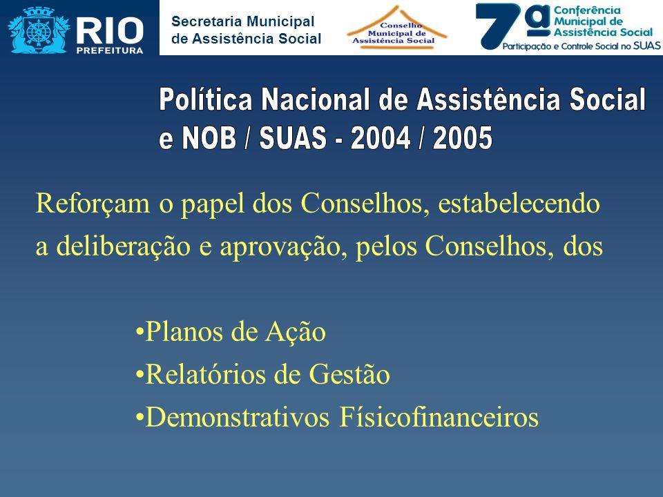 Secretaria Municipal de Assistência Social Reforçam o papel dos Conselhos, estabelecendo a deliberação e aprovação, pelos Conselhos, dos Planos de Açã