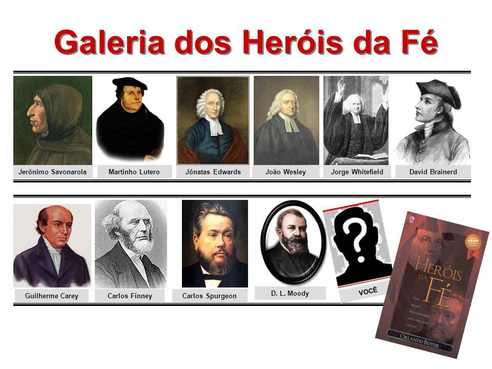 Galeria dos Heróis da Fé Galeria dos Heróis da Fé Jerônimo SavonarolaMartinho LuteroJoão WesleyJônatas EdwardsJorge Whitefield Guilherme Carey Carlos