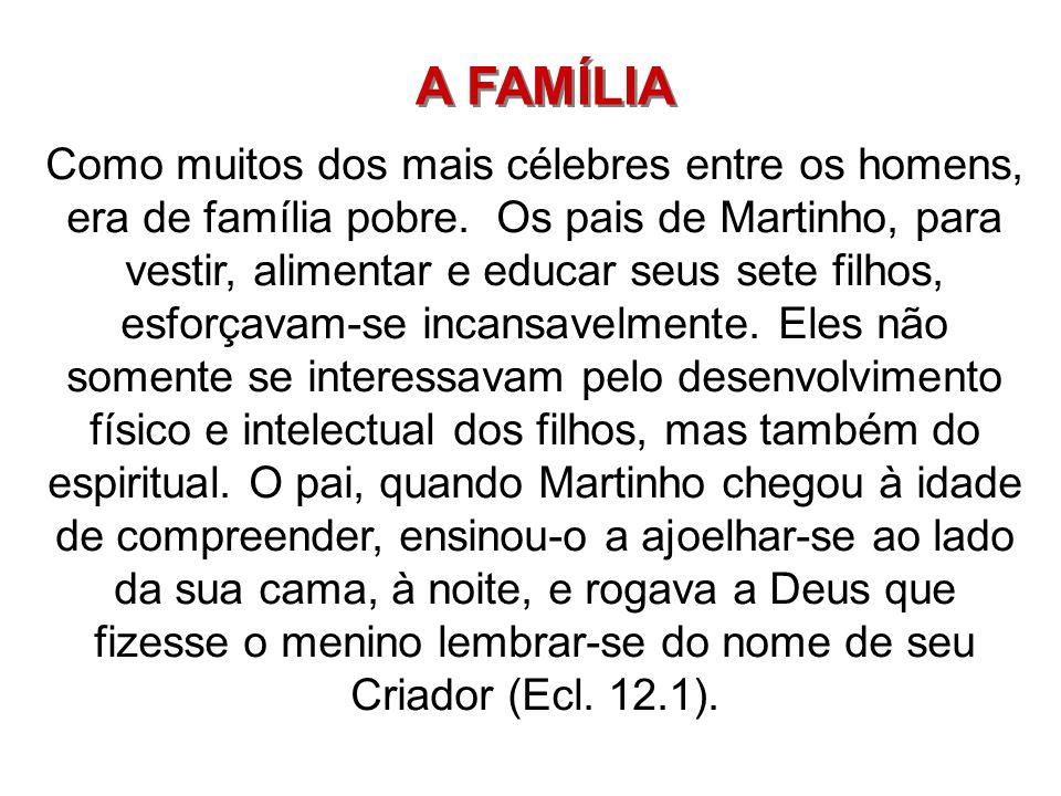 A FAMÍLIA Como muitos dos mais célebres entre os homens, era de família pobre. Os pais de Martinho, para vestir, alimentar e educar seus sete filhos,