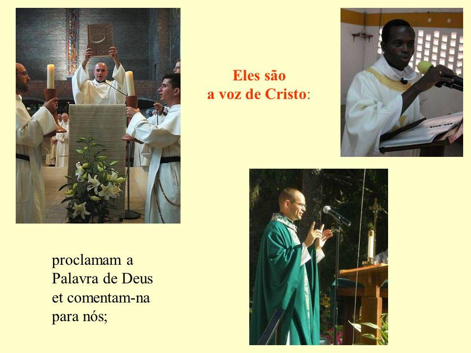 Eles são a voz de Cristo: proclamam a Palavra de Deus et comentam-na para nós;