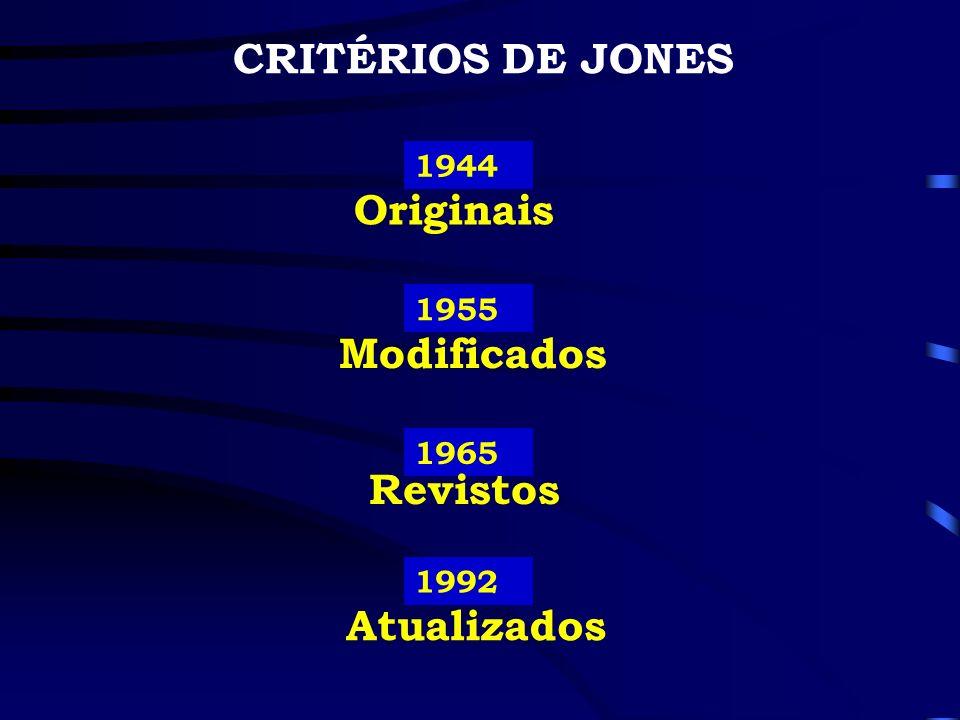 CRITÉRIOS DE JONES 1944 1955 1965 Originais Modificados Revistos 1992 Atualizados