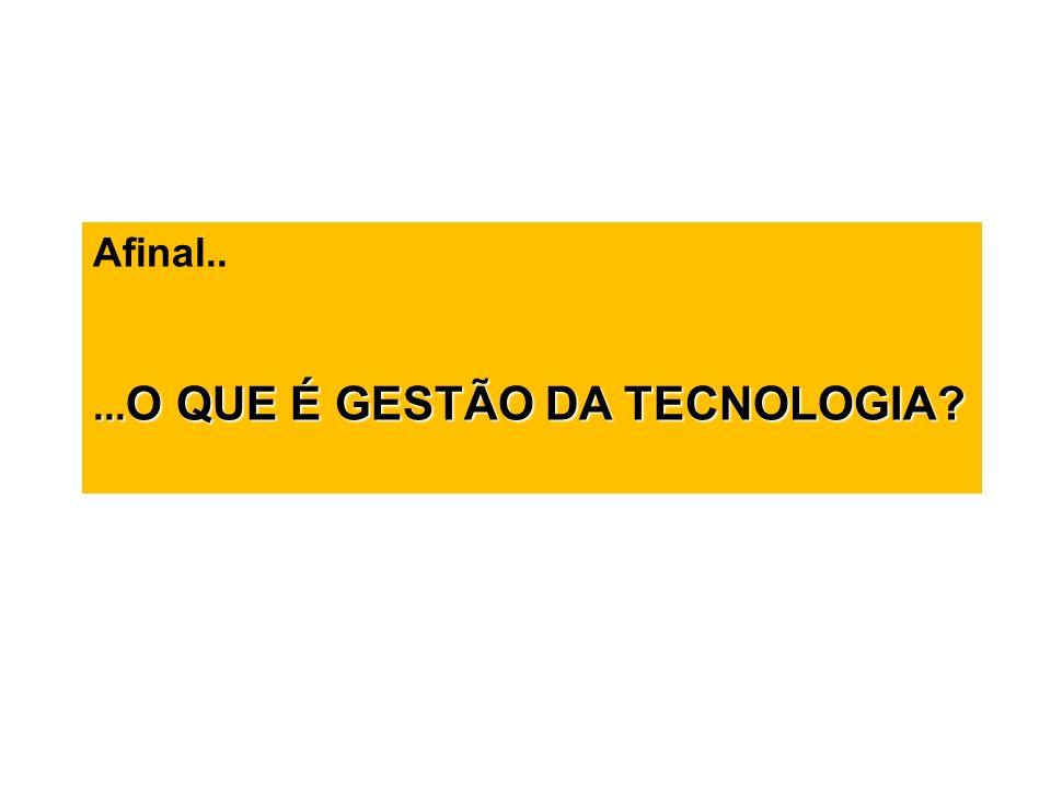 Afinal..... O QUE É GESTÃO DA TECNOLOGIA?