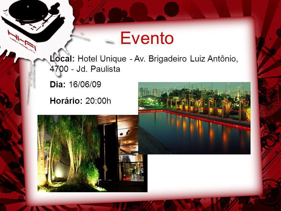 Evento Local: Hotel Unique - Av. Brigadeiro Luiz Antônio, 4700 - Jd. Paulista Dia: 16/06/09 Horário: 20:00h