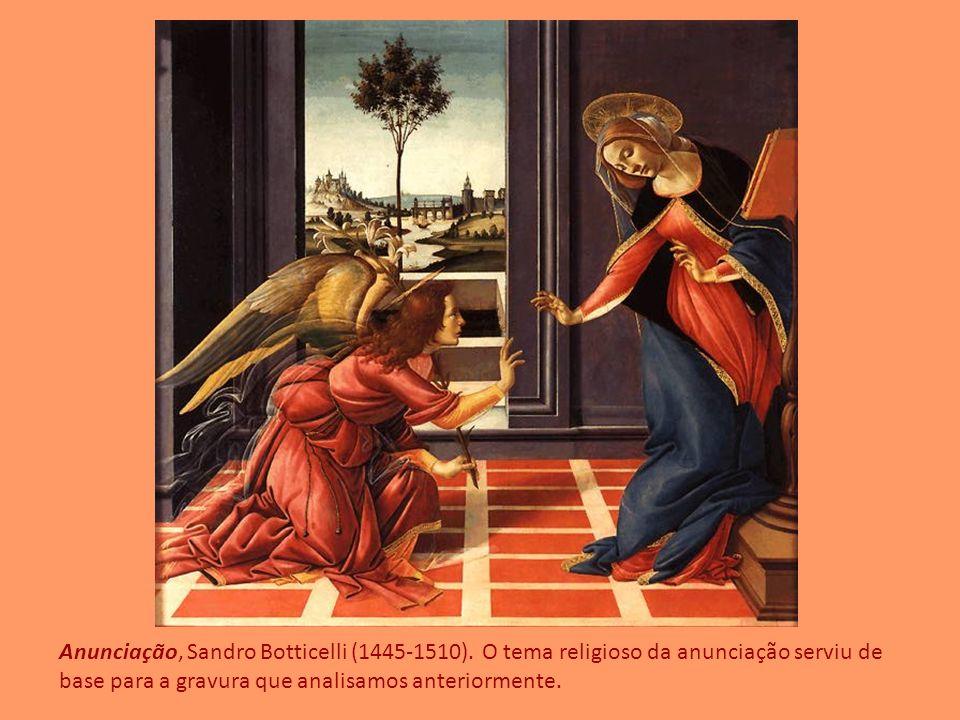Anunciação, Sandro Botticelli (1445-1510). O tema religioso da anunciação serviu de base para a gravura que analisamos anteriormente.