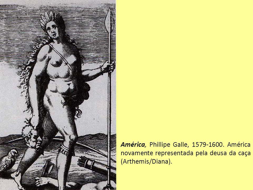 América, Phillipe Galle, 1579-1600. América novamente representada pela deusa da caça (Arthemis/Diana).