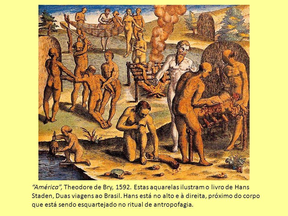 América, Theodore de Bry, 1592. Estas aquarelas ilustram o livro de Hans Staden, Duas viagens ao Brasil. Hans está no alto e à direita, próximo do cor