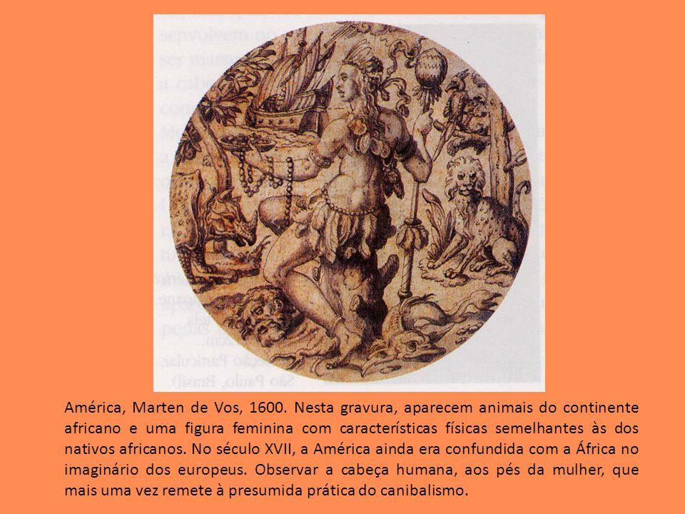 América, Marten de Vos, 1600. Nesta gravura, aparecem animais do continente africano e uma figura feminina com características físicas semelhantes às