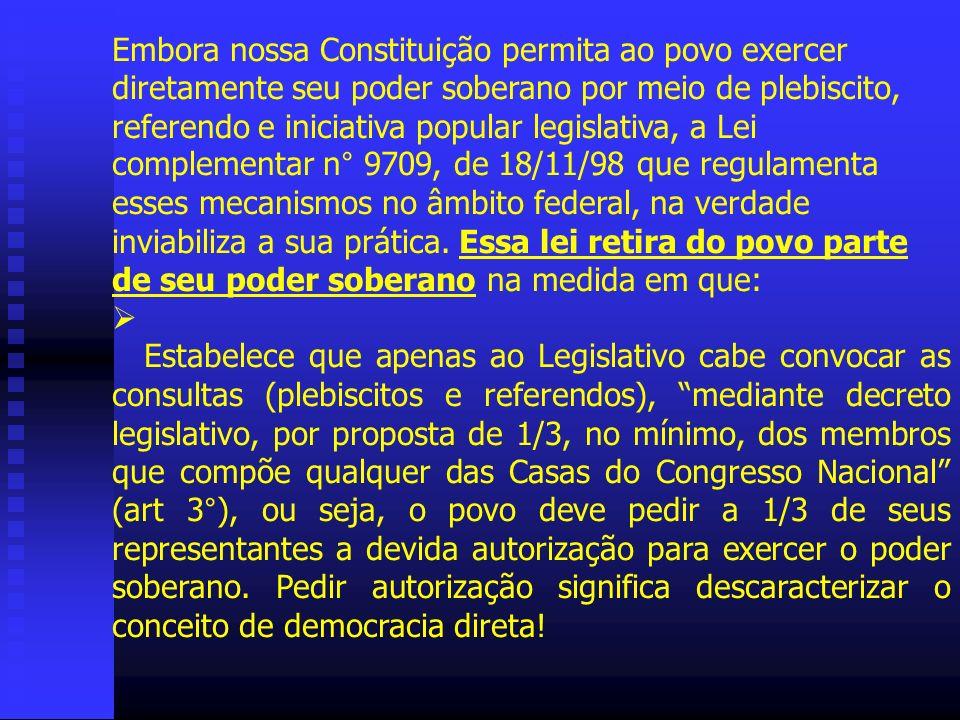 Embora nossa Constituição permita ao povo exercer diretamente seu poder soberano por meio de plebiscito, referendo e iniciativa popular legislativa, a