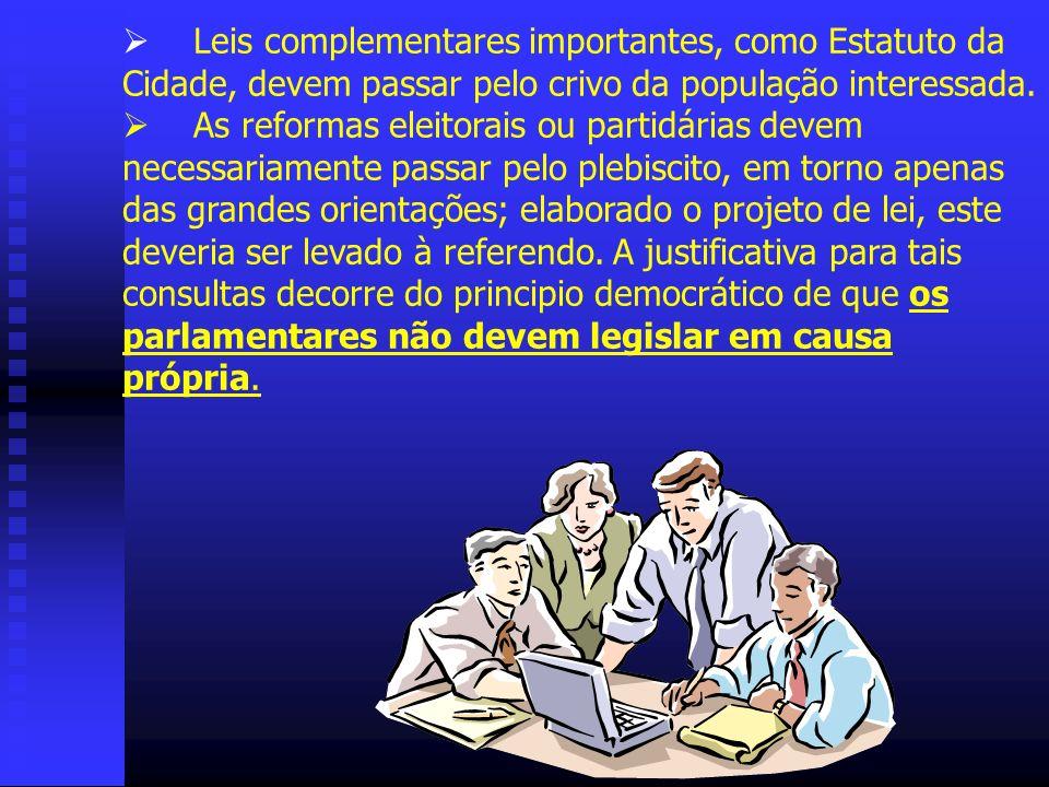 Leis complementares importantes, como Estatuto da Cidade, devem passar pelo crivo da população interessada. As reformas eleitorais ou partidárias deve