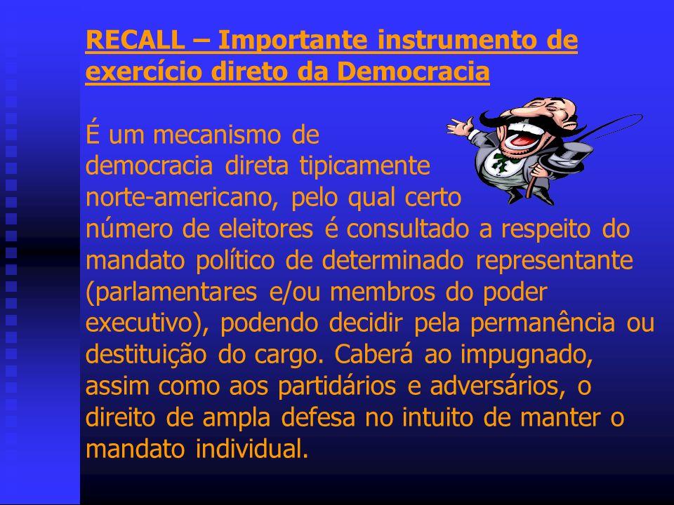 RECALL – Importante instrumento de exercício direto da Democracia É um mecanismo de democracia direta tipicamente norte-americano, pelo qual certo núm