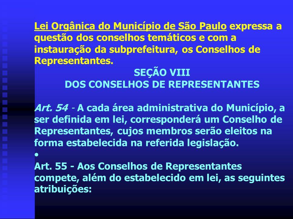 Lei Orgânica do Município de São Paulo expressa a questão dos conselhos temáticos e com a instauração da subprefeitura, os Conselhos de Representantes