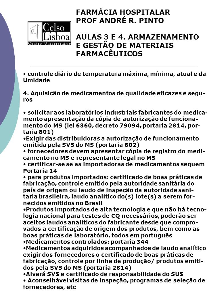 FARMÁCIA HOSPITALAR PROF ANDRÉ R. PINTO AULAS 3 E 4. ARMAZENAMENTO E GESTÃO DE MATERIAIS FARMACÊUTICOS controle diário de temperatura máxima, mínima,
