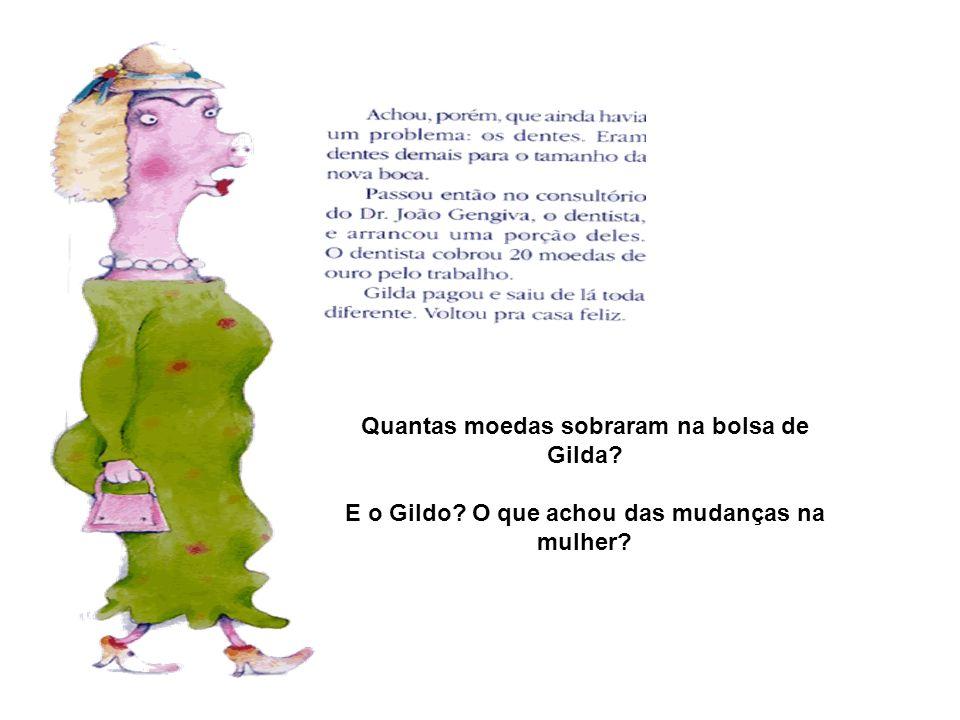 Quantas moedas sobraram na bolsa de Gilda? E o Gildo? O que achou das mudanças na mulher?