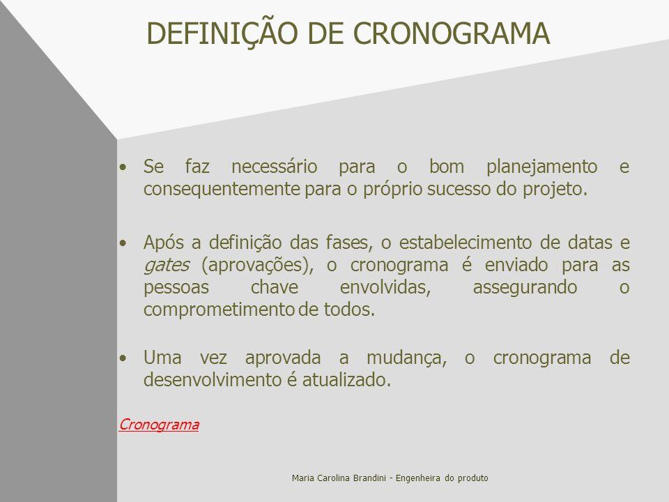 Maria Carolina Brandini - Engenheira do produto DEFINIÇÃO DE CRONOGRAMA Se faz necessário para o bom planejamento e consequentemente para o próprio su