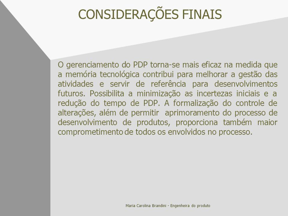 Maria Carolina Brandini - Engenheira do produto CONSIDERAÇÕES FINAIS O gerenciamento do PDP torna-se mais eficaz na medida que a memória tecnológica c
