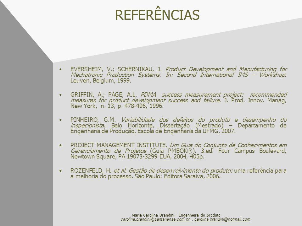 Maria Carolina Brandini - Engenheira do produto REFERÊNCIAS EVERSHEIM, V.; SCHERNIKAU, J. Product Development and Manufacturing for Mechatronic Produc