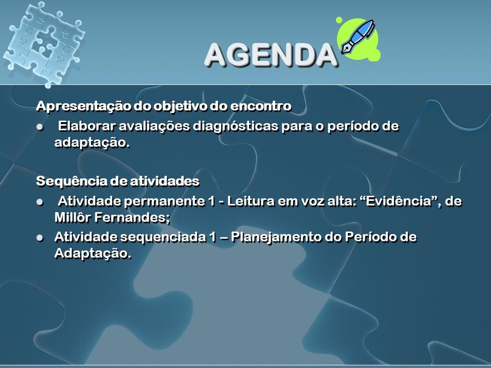 AGENDAAGENDA Apresentação do objetivo do encontro Elaborar avaliações diagnósticas para o período de adaptação. Sequência de atividades Atividade perm