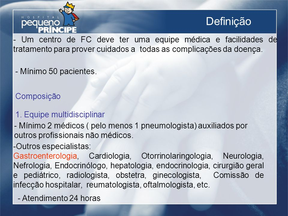Definição - Um centro de FC deve ter uma equipe médica e facilidades de tratamento para prover cuidados a todas as complicações da doença. - Mínimo 50