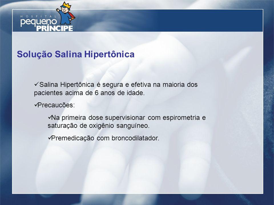 Solução Salina Hipertônica Salina Hipertônica é segura e efetiva na maioria dos pacientes acima de 6 anos de idade. Precaucões: Na primeira dose super