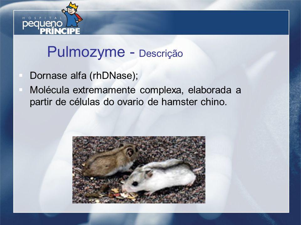 Pulmozyme - Descrição Dornase alfa (rhDNase); Molécula extremamente complexa, elaborada a partir de células do ovario de hamster chino.