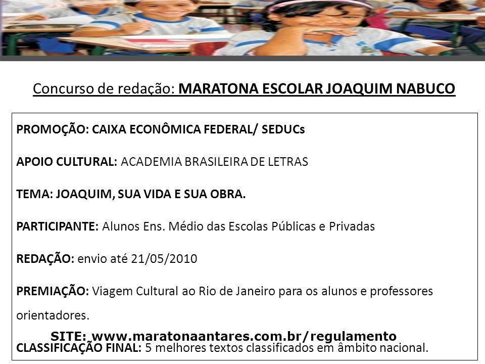 SITE: www.maratonaantares.com.br/regulamento PROMOÇÃO: CAIXA ECONÔMICA FEDERAL/ SEDUCs APOIO CULTURAL: ACADEMIA BRASILEIRA DE LETRAS TEMA: JOAQUIM, SU