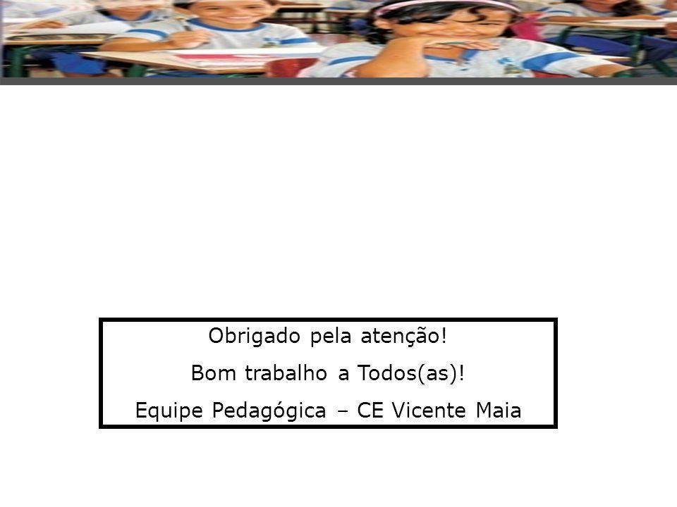 Obrigado pela atenção! Bom trabalho a Todos(as)! Equipe Pedagógica – CE Vicente Maia