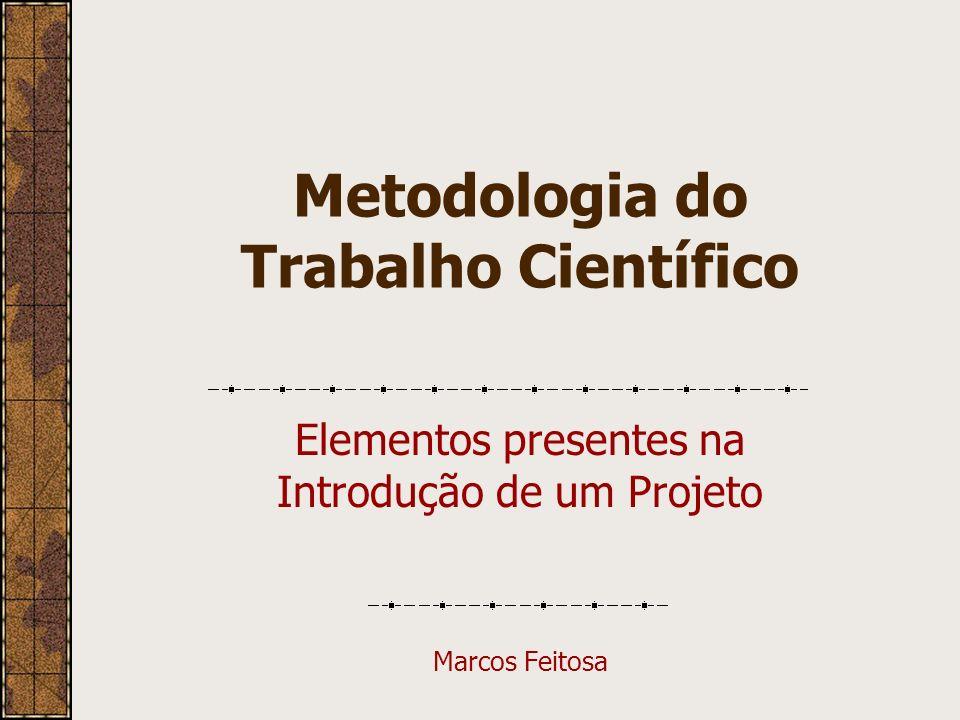 Metodologia do Trabalho Científico Elementos presentes na Introdução de um Projeto Marcos Feitosa