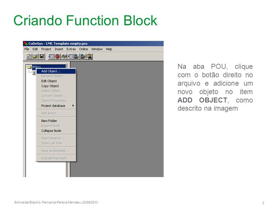 Schneider Electric 2 - Fernando Pereira Mendes – 23/08/2010 Criando Function Block Na aba POU, clique com o botão direito no arquivo e adicione um nov
