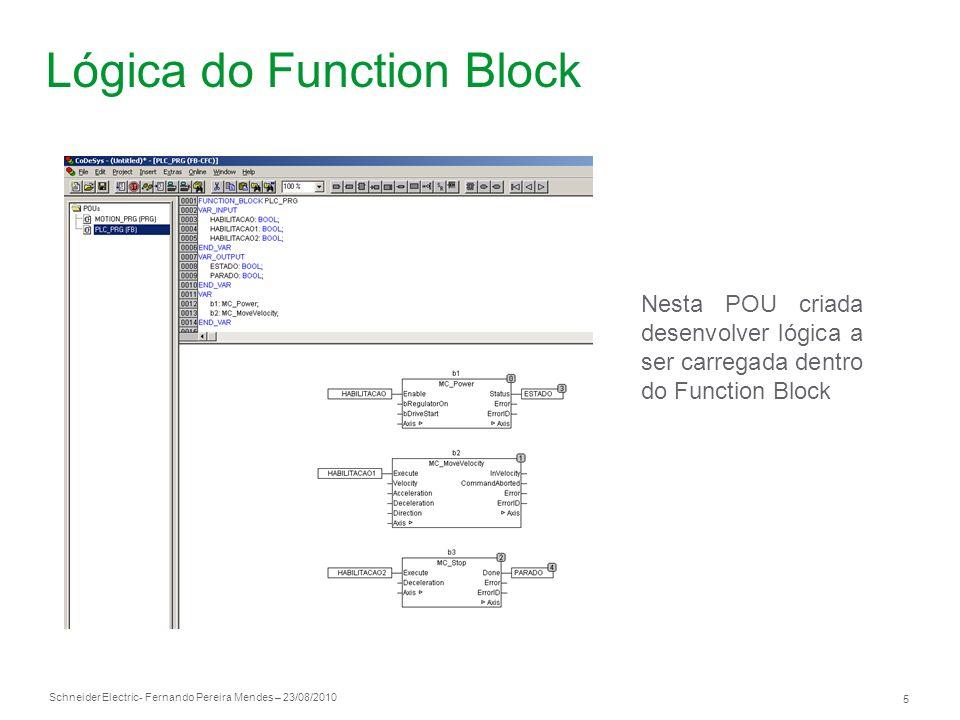 Schneider Electric 5 - Fernando Pereira Mendes – 23/08/2010 Lógica do Function Block Nesta POU criada desenvolver lógica a ser carregada dentro do Fun