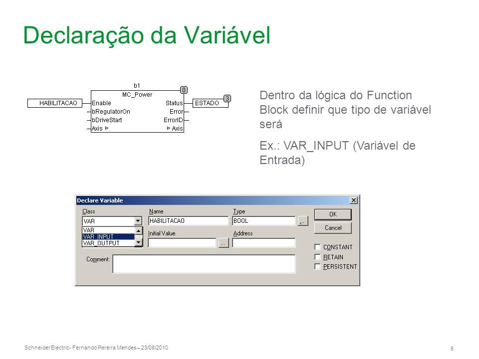 Schneider Electric 6 - Fernando Pereira Mendes – 23/08/2010 Declaração da Variável Dentro da lógica do Function Block definir que tipo de variável ser